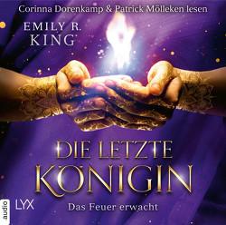 Die letzte Königin – Das Feuer erwacht von Dorenkamp,  Corinna, King,  Emily R., Mende,  Susanna, Mölleken,  Patrick