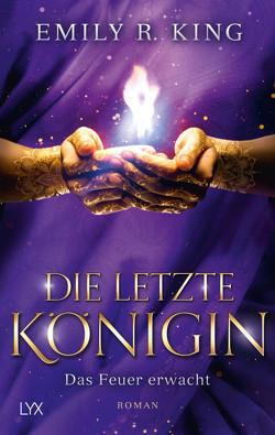 Die letzte Königin – Das Feuer erwacht von King,  Emily R., Mende,  Susanna