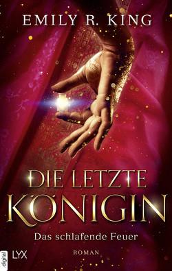 Die letzte Königin – Das schlafende Feuer von Bauer,  Beate, King,  Emily R.