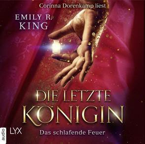 Die letzte Königin – Das schlafende Feuer von Bauer,  Beate, Dorenkamp,  Corinna, King,  Emily R.