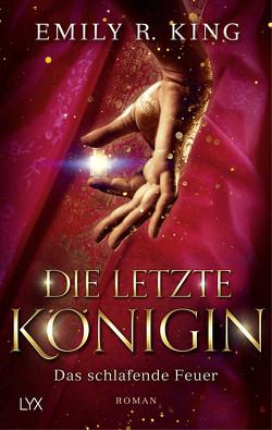 Die letzte Königin – Das schlafende Feuer von King,  Emily R., Mende,  Susanna