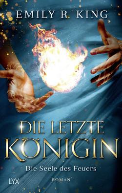 Die letzte Königin – Die Seele des Feuers von King,  Emily R., Mende,  Susanna