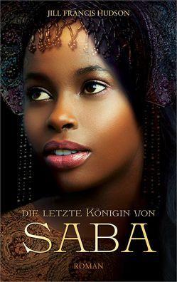 Die letzte Königin von Saba von Hudson,  Jill Francis