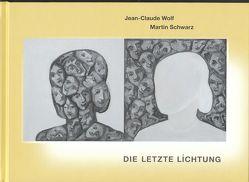 Die letzte Lichtung von Schwarz,  Martin, Wolf,  Jean-Claude