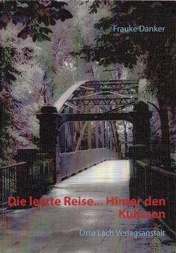 Die letzte Reise…Hinter den Kulissen von Danker,  Frauke, Otto Lach Verlagsanstalt