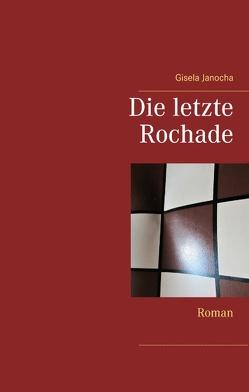 Die letzte Rochade von Huber,  Rudolf, Janocha,  Gisela
