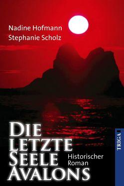 Die letzte Seele Avalons von Hofmann,  Nadine, Scholz,  Stephanie