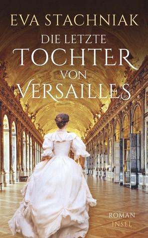 Die letzte Tochter von Versailles von Stachniak,  Eva