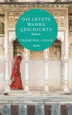 Die letzte wahre Geschichte von Anam,  Tahmima, Burger,  Anke Caroline
