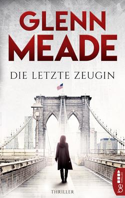 Die letzte Zeugin von Meade,  Glenn, Meddekis,  Karin