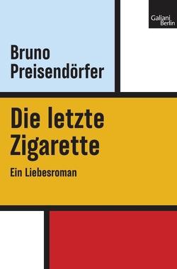 Die letzte Zigarette von Preisendörfer,  Bruno