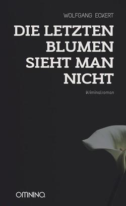 Die letzten Blumen sieht man nicht von Eckert,  Wolfgang