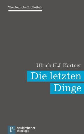 Die letzten Dinge von Auffarth,  Christoph, Dingel,  Irene, Janowski,  Bernd, Körtner,  Ulrich H. J., Schweitzer,  Friedrich, Schwöbel,  Christoph, Wolter,  Michael