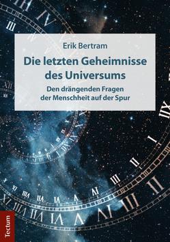 Die letzten Geheimnisse des Universums von Bertram,  Erik