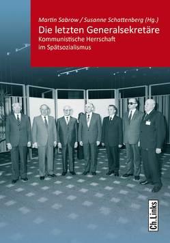 Die letzten Generalsekretäre von Behrends,  Jan C., Sabrow,  Martin, Schattenberg,  Susanne