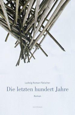 Die letzten hundert Jahre von Fleischer,  Ludwig Roman