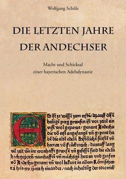 Die letzten Jahre der Andechser von Schüle,  Wolfgang
