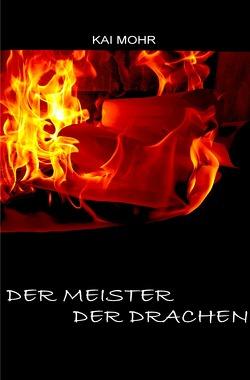 Die letzten Jahre der Magier / Die letzten Jahre der Magier – Der Meister der Drachen von Mohr,  Kai