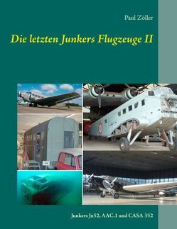 Die letzten Junkers Flugzeuge II von Zöller,  Paul
