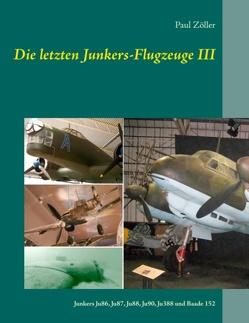 Die letzten Junkers-Flugzeuge III von Zöller,  Paul