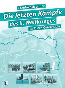 Die letzten Kämpfe des Zweiten Weltkriegs (Sammelband) von Brettner,  Friedrich