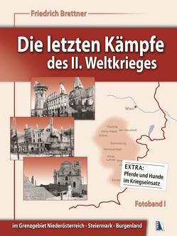 Die letzten Kämpfe des II. Weltkrieges von Brettner,  Friedrich