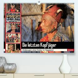 Die letzten Kopfjäger – Zeitzeugen einer Kultur im Nagaland (Premium, hochwertiger DIN A2 Wandkalender 2020, Kunstdruck in Hochglanz) von Herzog,  Michael