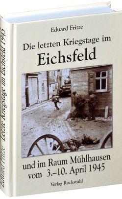 Die letzten Kriegstage im Eichsfeld und im Altkreis Mühlhausen vom 3.-10. April 1945 von Fritze,  Eduard
