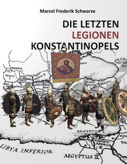 Die Letzten Legionen Konstantinopels von Schwarze,  Marcel Frederik