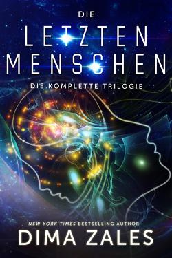 Die letzten Menschen: Die komplette Trilogie von Schellenberg,  Grit, Zaires,  Anna, Zales,  Dima