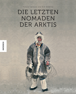 Die letzten Nomaden der Arktis von Fock,  Holger, Latreille,  Francis, Müller,  Sabine, Orsenna,  Érik