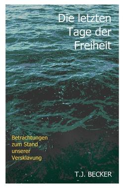 Die letzten Tage der Freiheit von Becker,  T.J.