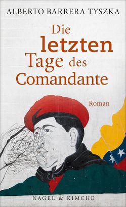 Die letzten Tage des Comandante von Barrera Tyszka,  Alberto, Strobel,  Matthias