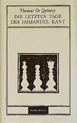 Die letzten Tage des Immanuel Kant von de Quincey,  Thomas, Langendorf,  Cornelia