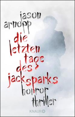 Die letzten Tage des Jack Sparks von Arnopp,  Jason