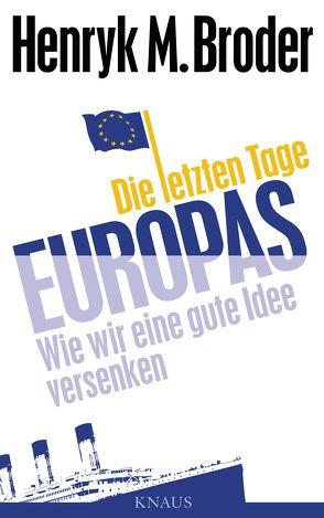 Die letzten Tage Europas von Broder,  Henryk M