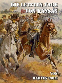 Die letzten Tage von Kansas von Cole,  Harvey