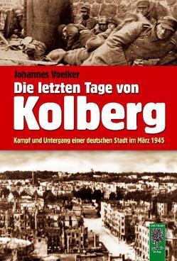 Die letzten Tage von Kolberg von Voelker,  Johannes