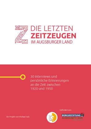 Die letzten Zeitzeugen im Augsburger Land von Kalb,  Michael, Lang,  Christoph