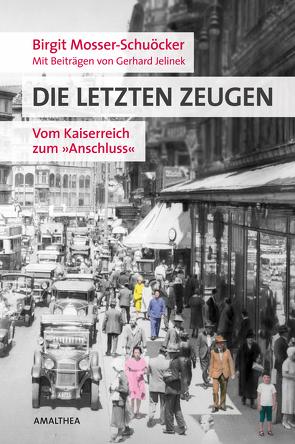 Die letzten Zeugen von Jelinek,  Gerhard, Mosser-Schuöcker,  Birgit