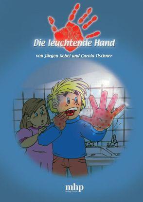 Die leuchtende Hand von Gebel,  Jürgen, Ilschner,  Carola, Robyn-Fuhrmeister,  Frank