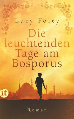 Die leuchtenden Tage am Bosporus von Bendels,  Katja, Foley,  Lucy
