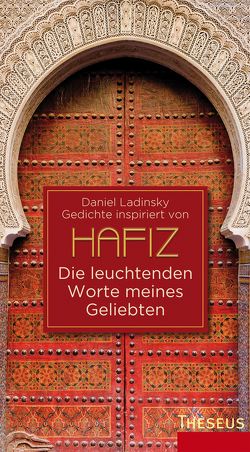 Die leuchtenden Worte meines Geliebten von Ladinsky,  Daniel, Schang,  Chandravali D