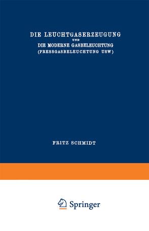 Die Leuchtgaserzeugung und die Moderne Gasbeleuchtung (Pressgasbeleuchtung Usw.) von Schmidt,  Fritz