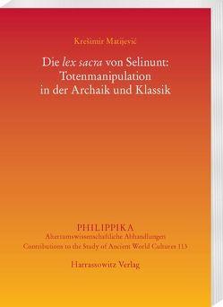 Die lex sacra von Selinunt: Totenmanipulation in der Archaik und Klassik von Matijević,  Krešimir