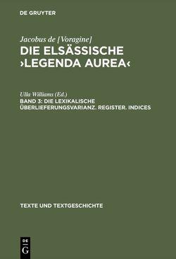 Jacobus de [Voragine]: Die elsässische ›Legenda aurea‹ / Die lexikalische Überlieferungsvarianz. Register. Indices von Williams,  Ulla