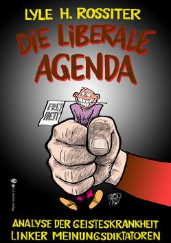Die liberale Agenda von Rossiter,  Lyle H., Wiedenroth,  Götz