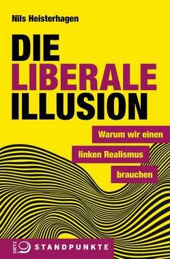 Die liberale Illusion von Heisterhagen,  Nils