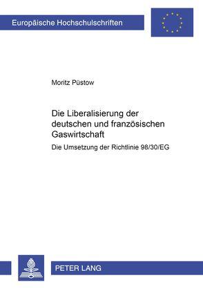 Die Liberalisierung der deutschen und französischen Gaswirtschaft von Püstow,  Moritz