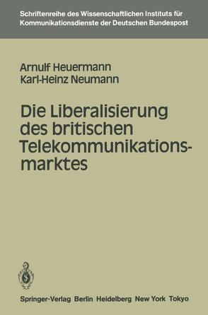 Die Liberalisierung des britischen Telekommunikationsmarktes von Heuermann,  Arnulf, Neumann,  Karl-Heinz